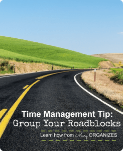Time Management Tip: Group Your Roadblocks