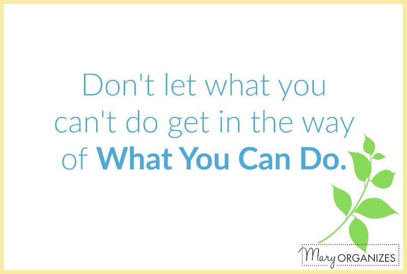 dont let what you cant do get in the way of what you can do