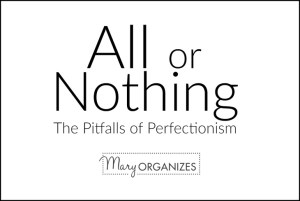 All or Nothing – The Pitfalls of Perfectionism