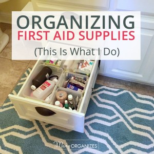 Organizing First Aid Supplies (This Is What I Do)