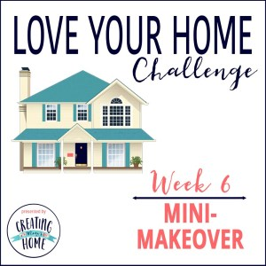 LOVE YOUR HOME WEEK 6: Mini-Makeover