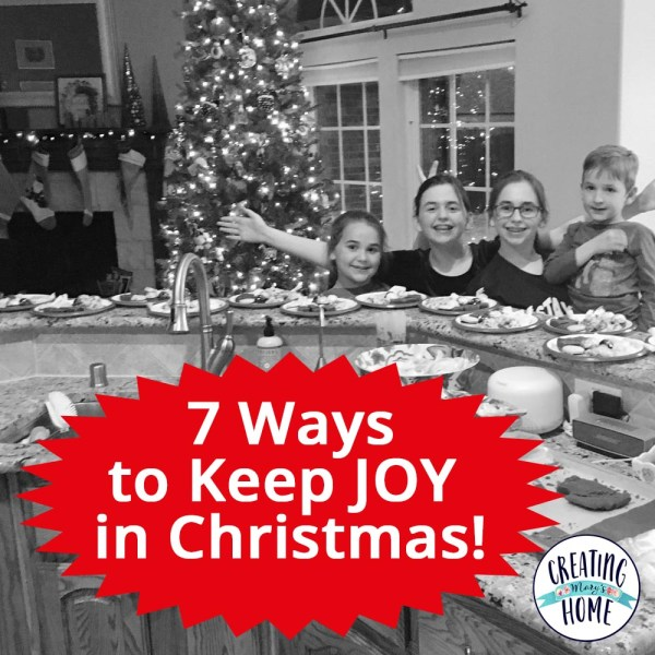 7 Ways to Keep Joy in  Christmas
