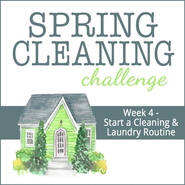 Spring Cleaning Week 4: Start a Cleaning & Laundry Routine