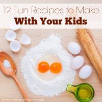 12 Fun Recipes to Make with Kids