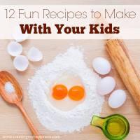 12 Fun Recipes to Make with Kids
