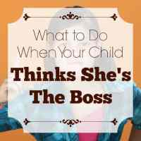 What to Do When Your Child Thinks She's the Boss