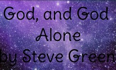 God, and God Alone by Steve Green