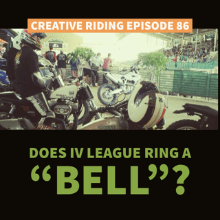"""Creative Riding Episode 86 """"Does IV League ring a BELL?"""""""