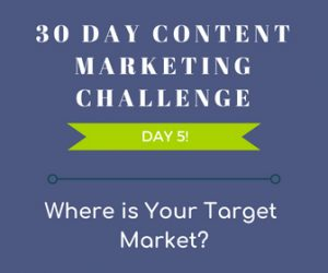 Where is your target market? 30 Day Content Marketing Challenge Day 5