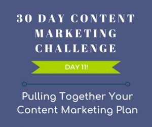 Pulling Together Your Content Marketing Plan. 30-Day Content Marketing Challenge Day 11