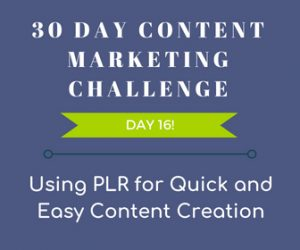 Using PLR For Quick And Easy Content Creation. 30 Day Content Marketing Challenge Day 16 - PLR for content creation.