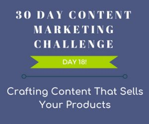 Crafting Content That Sells Your Products. 30-Day Content Marketing Challenge Day 18!