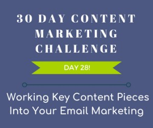 Working Key Content Pieces into Your Email Marketing. 30-Day Content Marketing Challenge Day 28