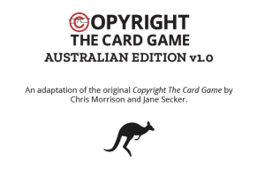 Copyright The Card Game Australian Edition v1.0 is an adaptation of the original Copyright The Card Game by Chris Morrison and Jane Secker