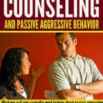 Relationship Counseling And Passive Aggressive Behavior: Is your counselor an expert in passive aggression?