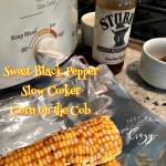 Sweet Black Pepper Slow Cooker Corn on the Cob Recipe