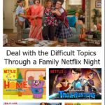 Deal with Difficult Topics through a Family Netflix Night