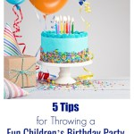 5 Tips for Throwing a Fun Children's Birthday Party on a Budget