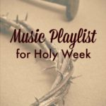 Music Playlist for Holy Week