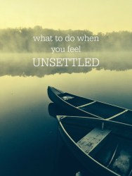 What to do When You Feel Unsettled