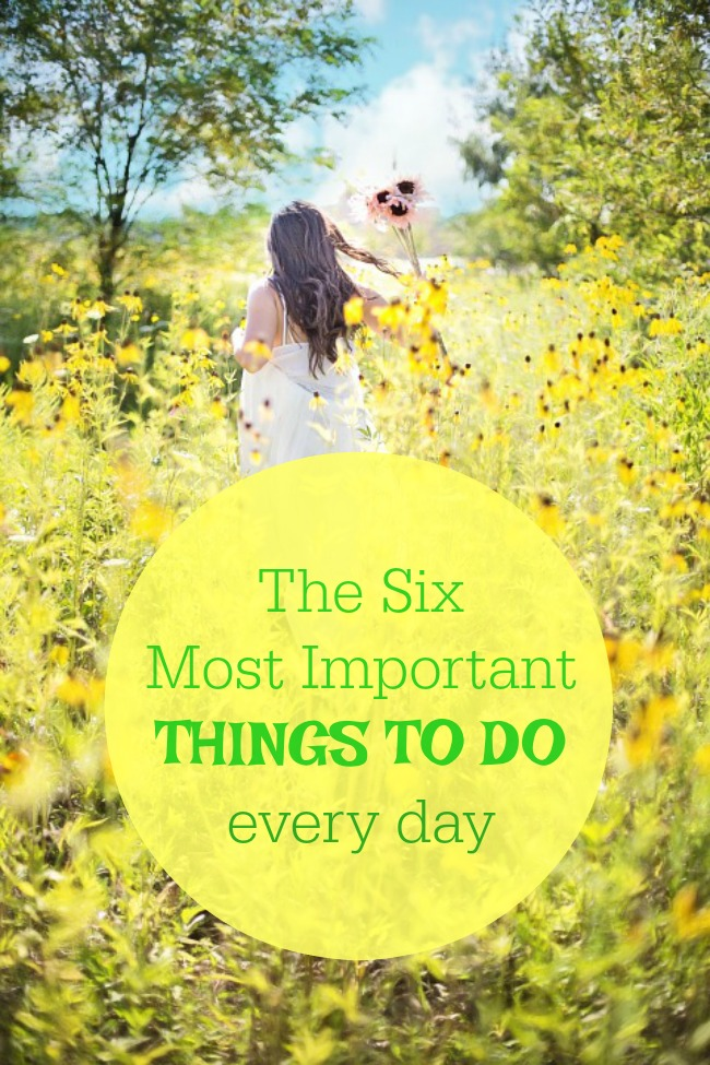 Six Most Important Things to Do Every Day