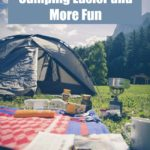 Ways to Make Camping Easier and More Fun