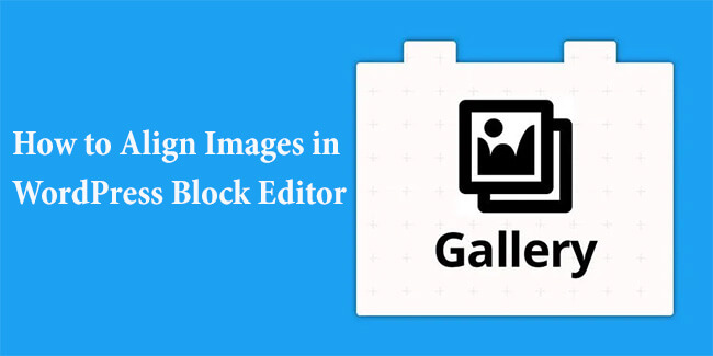 How to Align Images in WordPress Block Editor