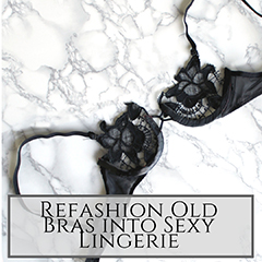Refashion old bras into lingerie small