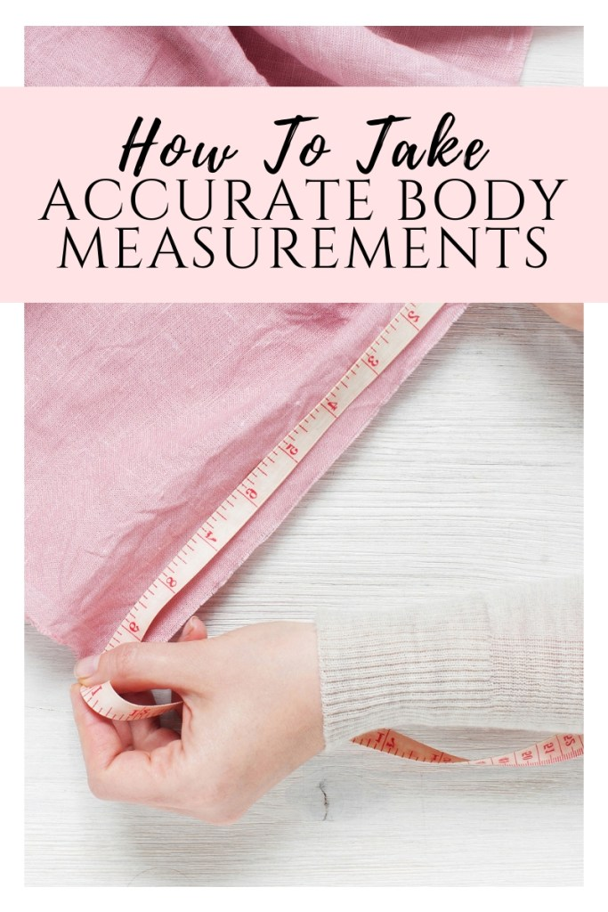 How to take accurate body measurements yourself for sewing tutorials .