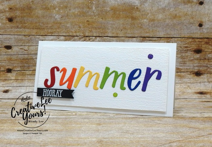 Hooray Summer by Wendy Lee, Tutorial, stampin Up, SU, #creativeleeyours, creatively yours, creative-lee yours, hand lettered prose dies, summer, DIY,papercrafting, SU, summer fun, stamping, rubber stamps, hand made