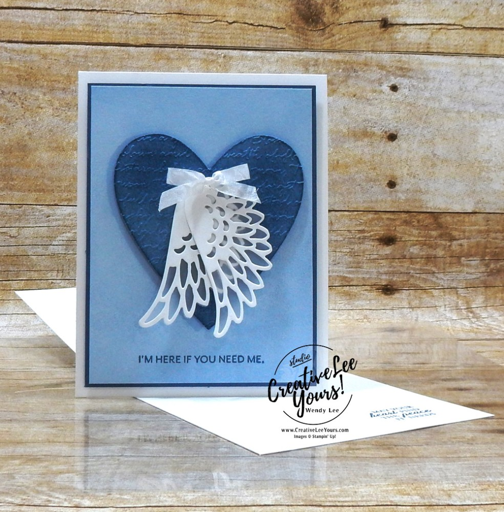 Here If You Need Me by Wendy Lee, stampin Up, SU, #creativeleeyours, handmade card, Sympathy, friend, celebration of life, heart, angel wings, stamping, creatively yours, creative-lee yours, DIY, papercrafts, rubberstamps, #stampinupdemonstrator , #papercrafts , #papercraft , #papercrafting , #papercraftingsupplies, #papercraftingisfun, Facebook live, video , here's a card stamp set, sponging technique, dove of hope