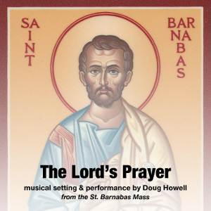 The Lord's Prayer (St  Barnabas Mass) – Music by Doug Howell