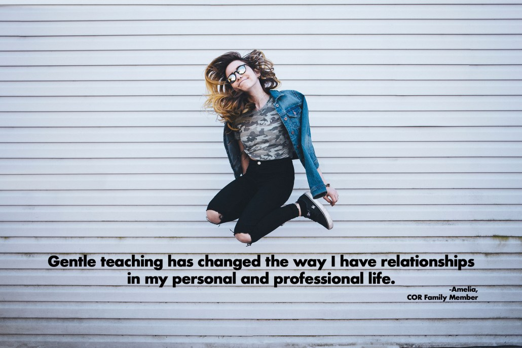 Gentle teaching has changed the way I have relationships in my personal and professional life