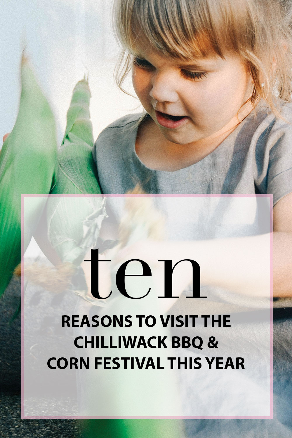 Ten Reasons to Visit The Chilliwack BBQ and Corn Festival This Year