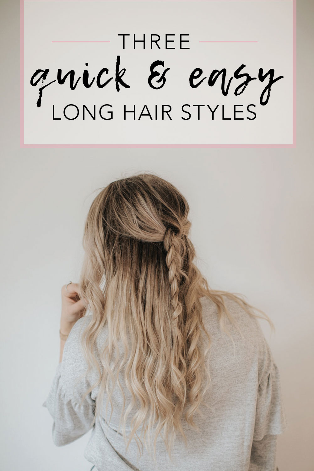 Three quick and easy long hair style ideas