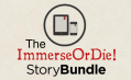 Breaking News: ImmerseOrDie doing a StoryBundle