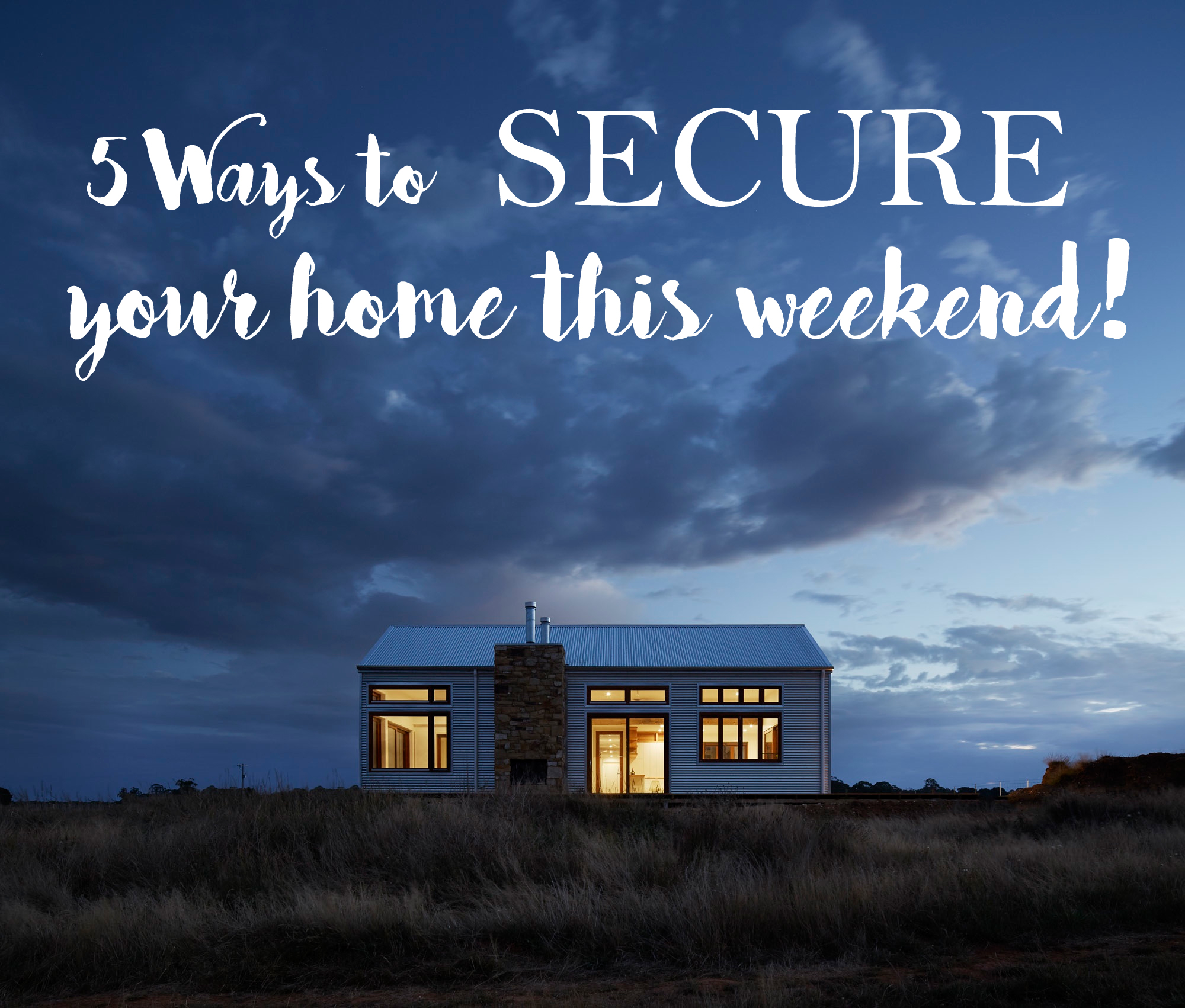 DIY Home Security – 5 Ways To Secure Your Home In ONE Weekend