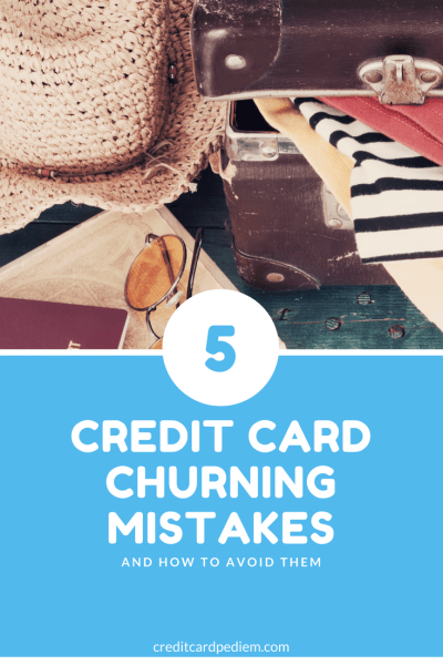 5 Credit Card Churning Mistakes