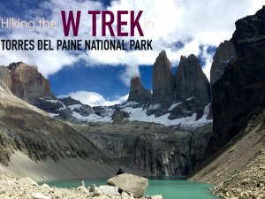 Hiking the W Trek in Torres del Paine National Park