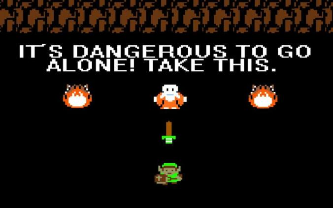 It's Dangerous to Go Alone! Take this. The Legend of Zelda