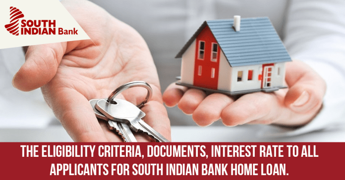 The-Eligibility-Criteria,-Documents,-Interest-rate-to-all-applicants-for-South-Indian-Bank-Home-Loan.