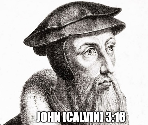 """Calvinism is the Gospel"" . . . and Other Stupid Statements"
