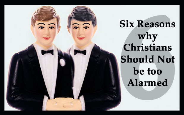 Gay Marriage: 6 Reasons Christians Should Not Be Too Alarmed