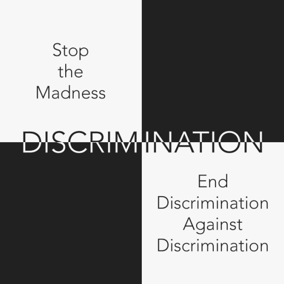 Stop the Madness. End Discrimination Against Discrimination.