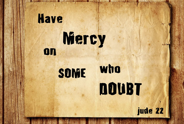 A Plea to Have Mercy on Those Who Doubt