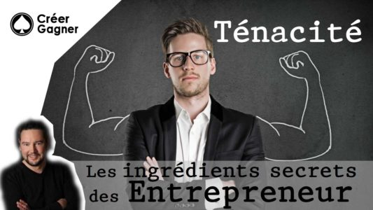 tenacite entrepreneur creer gagner