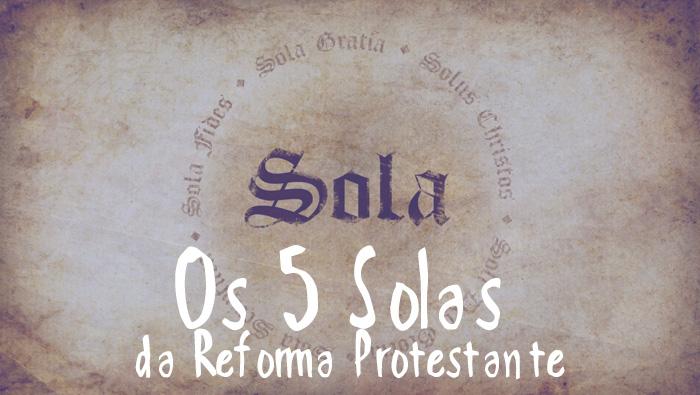Os 5 Solas da Reforma Protestante