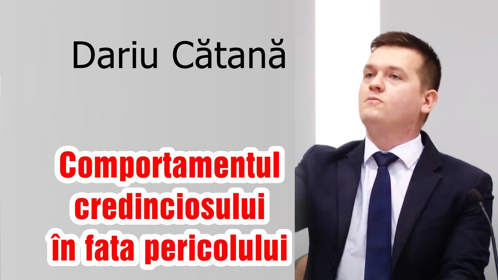 Dariu Cătană: Comportamentul credinciosului în fața pericolului