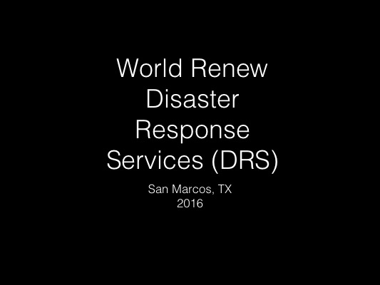 Slideshow of the World Renew Disaster Response Services (DRS) in San Marcos, TX, 2016.