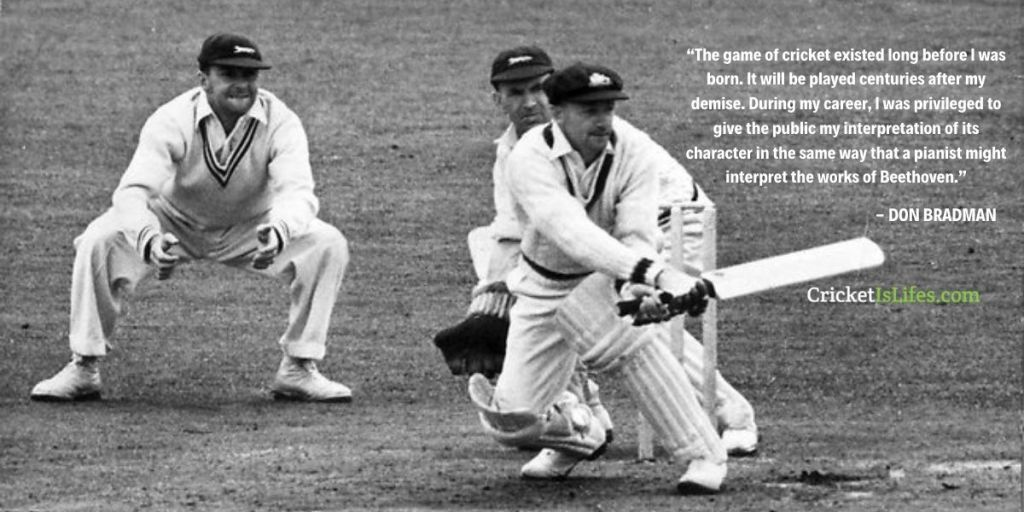 The game of cricket existed long before I was born. It will be played centuries after my demise. During my career, I was privileged to give the public my interpretation of its character in the same way that a pianist might interpret the works of Beethoven.